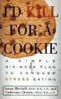 I'd Kill for a Cookie : A Simple Six-Week Plan to Conquer Stress Eating