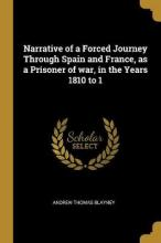 Narrative of a Forced Journey Through Spain and France, as a Prisoner of War, in the Years 1810 to 1