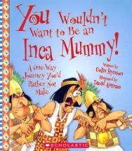 You Wouldn't Want to Be an Inca Mummy!