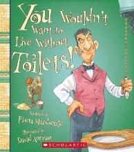 You Wouldn't Want to Live Without Toilets!