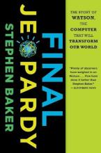 Final Jeopardy: The Story of Watson, the Computer that Will Transform Our World