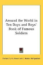 Around the World in Ten Days and Boys' Book of Famous Soldiers