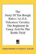 The Story of the Rough Riders 1st U.S. Volunteer Cavalry