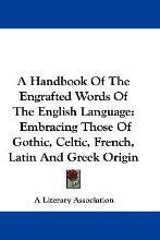 A Handbook of the Engrafted Words of the English Language