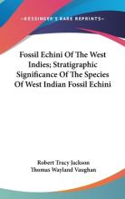 Fossil Echini of the West Indies; Stratigraphic Significance of the Species of West Indian Fossil Echini