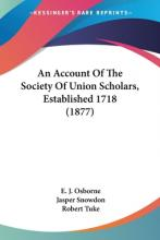 An Account of the Society of Union Scholars, Established 1718 (1877)