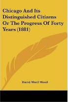 Chicago and Its Distinguished Citizens or the Progress of Forty Years (1881)