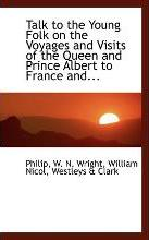 Talk to the Young Folk on the Voyages and Visits of the Queen and Prince Albert to France And...