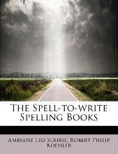 The Spell-To-Write Spelling Books