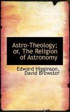 Astro-Theology; Or, the Religion of Astronomy