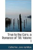 True to the Core, a Romance of '98, Volume I