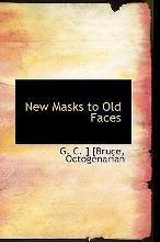 New Masks to Old Faces