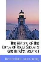 The History of the Corps of Royal Sappers and Miners, Volume I
