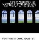Border Memories or Sketches of Prominent Men and Women of the Border