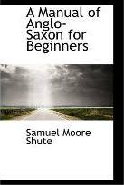 A Manual of Anglo-Saxon for Beginners