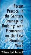 Recent Practice in the Sanitary Drainage of Buildings with Memoranda on the Cost of Plumbing Work