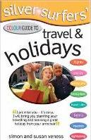 Silver Surfer's Colour Guide to Travel and Holidays