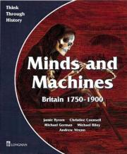Minds and Machines Britain 1750 to 1900 Pupil's Book