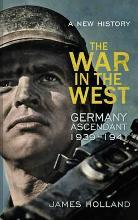 The War in the West - A New History: Germany Ascendant 1939-1941 Volume 1