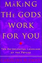 The Making the Gods Work for You: Making the Gods Work for You