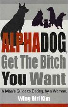 Alphadog, Get the Bitch You Want