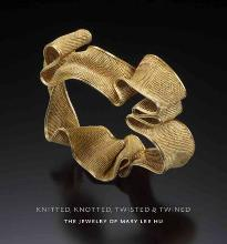 Knitted, Knotted, Twisted, and Twined