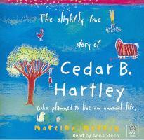 The Slightly True Story of Cedar B. Hartley (Who Planned to Live an Unusual Life)