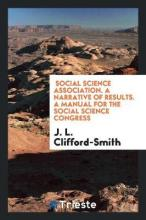 Social Science Association. a Narrative of Results. a Manual for the Social Science Congress