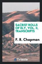 Sacrist Rolls of Ely, Vol. II, Transcripts