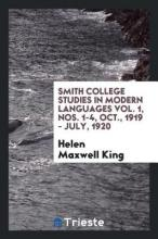 Smith College Studies in Modern Languages Vol. 1, Nos. 1-4, Oct., 1919 - July, 1920