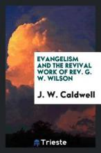Evangelism and the Revival Work of Rev. G. W. Wilson