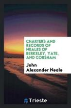 Charters and Records of Neales of Berkeley, Yate, and Corsham