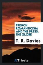 French Romanticism and the Press. the Globe