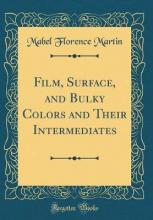 Film, Surface, and Bulky Colors and Their Intermediates (Classic Reprint)