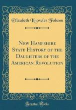 New Hampshire State History of the Daughters of the American Revolution (Classic Reprint)