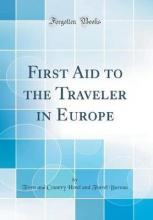 First Aid to the Traveler in Europe (Classic Reprint)