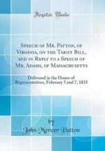 Speech of Mr. Patton, of Virginia, on the Tariff Bill, and in Reply to a Speech of Mr. Adams, of Massachusetts