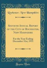 Sixtieth Annual Report of the City of Rochester, New Hampshire