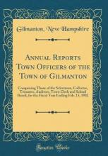 Annual Reports Town Officers of the Town of Gilmanton