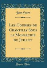Les Courses de Chantilly Sous La Monarchie de Juillet (Classic Reprint)