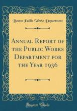 Annual Report of the Public Works Department for the Year 1936 (Classic Reprint)