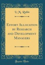 Effort Allocation by Research and Development Managers (Classic Reprint)