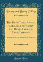 The Fifty-Third Annual Catalogue of Emory and Henry College, Emory, Virginia