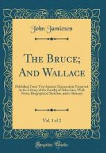 The Bruce; And Wallace, Vol. 1 of 2