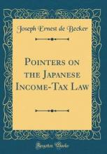 Pointers on the Japanese Income-Tax Law (Classic Reprint)