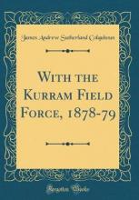 With the Kurram Field Force, 1878-79 (Classic Reprint)