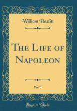 The Life of Napoleon, Vol. 1 (Classic Reprint)