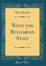 With the Bulgarian Staff (Classic Reprint)