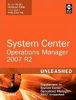 System Center Operations Manager (OpsMgr) 2007 R2 Unleashed