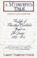 A Midwife's Tale: the Life of Martha Ballard Based on Her Diary, 1785-1812